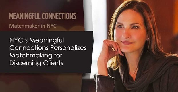 Meaningful Connections Personalizes Matchmaking For Discerning Clients