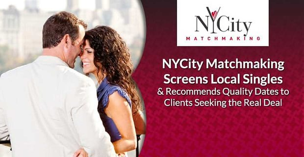 Nycity Matchmaking Screens And Recommends Quality Dates To Clients