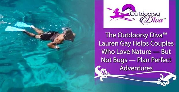 The Outdoorsy Diva Lauren Gay Helps Couples Plan Adventures