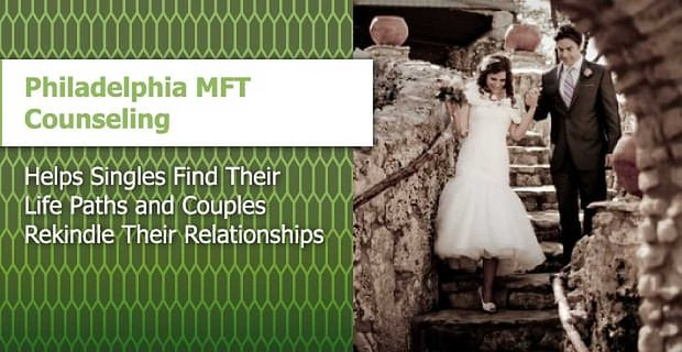 Philadelphia Mft Counseling Helps Couples Rekindle Their Relationships