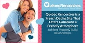 Quebec Rencontres is a French Dating Site That Offers Canadians a Friendly Atmosphere to Meet People & Build Relationships