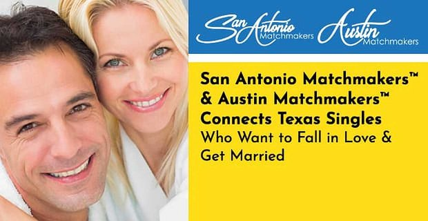 San Antonio And Austin Matchmakers Connects Texas Singles