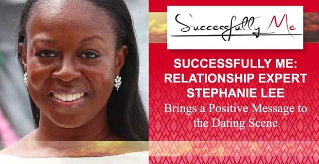 Successfully Me: Relationship Expert Stephanie Lee Brings a Positive Message to the Dating Scene
