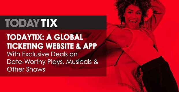 TodayTix: A Global Ticketing Website & App With Exclusive Deals on Date-Worthy Plays, Musicals & Other Shows
