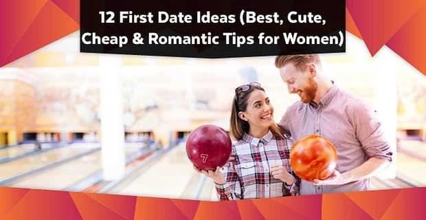 12 First Date Ideas (Best, Cute, Cheap & Romantic Tips for Women)