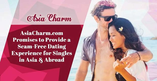 Asia Charm Promises A Scam Free Dating Experience