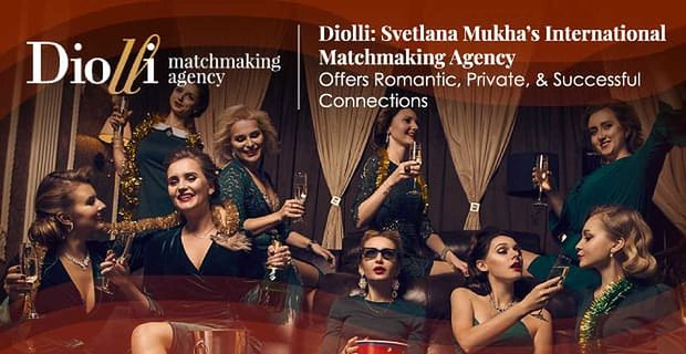 Diolli: Svetlana Mukha's International Matchmaking Agency Offers Romantic, Private, & Successful Connections