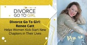 Divorce Go-To Girl: Renee Catt Helps Women Kick-Start New Chapters in Their Lives