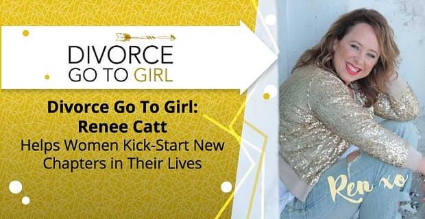 Divorce Go-To Girl: Renee Catt Helps Women Kick-Start New Chapters in Their Lives
