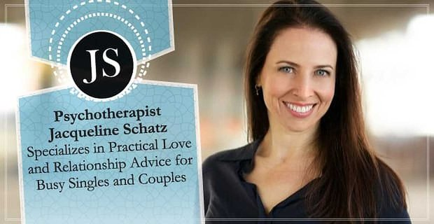 Psychotherapist Jacqueline Schatz Specializes in Practical Love and Relationship Advice for Busy Singles and Couples