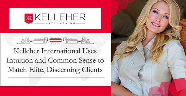 Kelleher International Uses Intuition To Match Discerning Clients