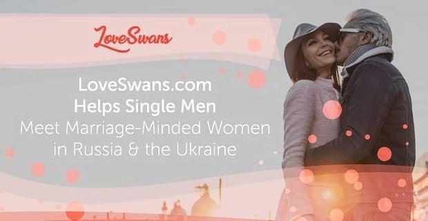 LoveSwans.com Helps Single Men Meet Marriage-Minded Women in Russia & the Ukraine