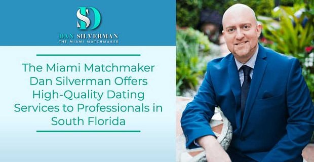 The Miami Matchmaker Dan Silverman Offers High Quality Dating Services