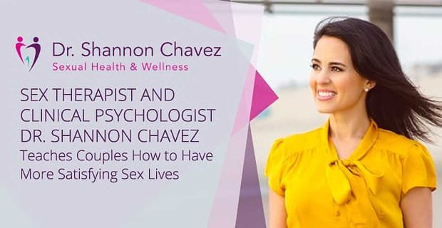 Sex Therapist and Clinical Psychologist Dr. Shannon Chavez Teaches Couples How to Have More Satisfying Sex Lives