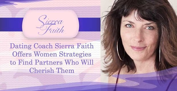 Dating Coach Sierra Faith Offers Women Strategies to Find Partners Who Will Cherish Them