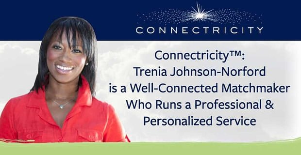 Connectricity™: Trenia Johnson-Norford is a Well-Connected Matchmaker Who Runs a Professional & Personalized Service