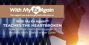 With My Ex Again™ Teaches the Heartbroken How to Heal From Breakups and Reunite With Their Former Lover