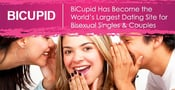 BiCupid.com Has Become the World's Largest Dating Site for Bisexual Singles & Couples