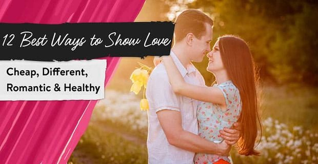 12 Best Ways to Show Love (Cheap, Different, Romantic & Healthy)