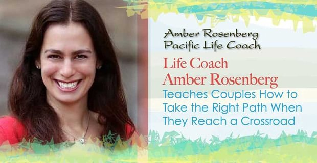Life Coach Amber Rosenberg Teaches Couples How to Take the Right Path When They Reach a Crossroad