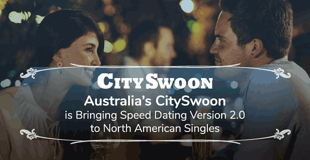 Australia's CitySwoon is Bringing Speed Dating Version 2.0 to North American Singles