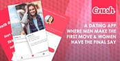 Crush — A Dating App Where Men Make the First Move & Women Have the Final Say