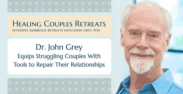 Dr. John Grey Equips Struggling Couples With Tools to Repair Their Relationships