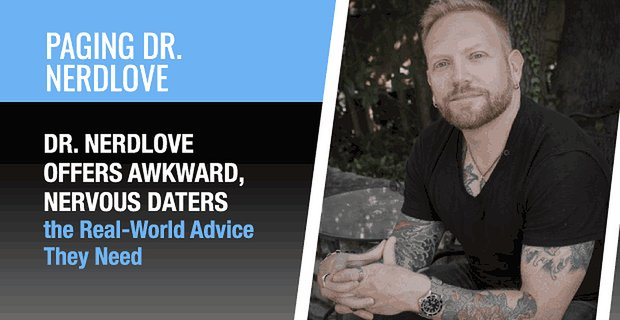 Dr Nerdlove Offers Nervous Daters Real World Advice