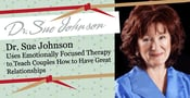 Dr. Sue Johnson Uses Emotionally Focused Therapy to Teach Couples How to Have Great Relationships