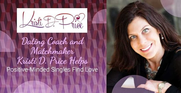 Dating Coach and Matchmaker Kristi D. Price Helps Positive-Minded Singles Find Love