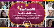NewFriends4U.com Encourages Starting With Friendship & Letting Love Grow Naturally