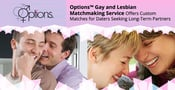 Options™ Gay and Lesbian Matchmaking Service Offers Custom Matches for Daters Seeking Long-Term Partners