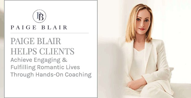 Paige Blair Helps Clients Achieve Engaging & Fulfilling Romantic Lives Through Hands-On Coaching