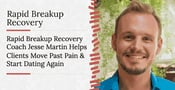 Rapid Breakup Recovery Coach Jesse Martin Helps Clients Move Past Pain & Start Dating Again