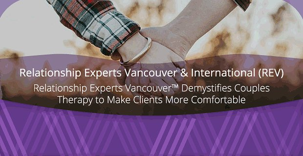 Relationship Experts Vancouver Demystifies Couples Therapy