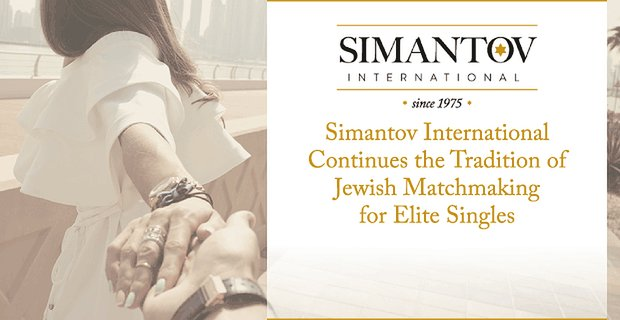 Simantov International Continues the Tradition of Jewish Matchmaking for Elite Singles
