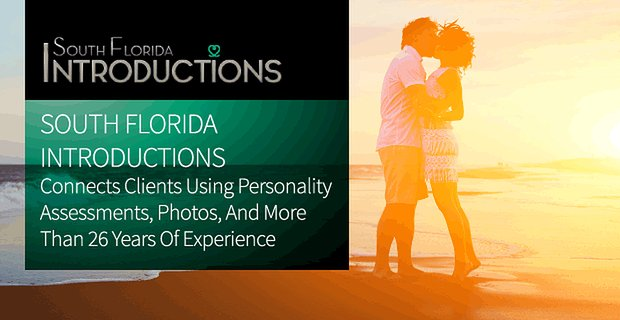 South Florida Introductions Connects Clients Using Personality Assessments, Photos, and More Than 26 Years of Experience