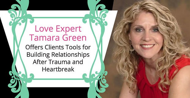 Love Expert Tamara Green Offers Clients Tools for Building Relationships After Trauma and Heartbreak