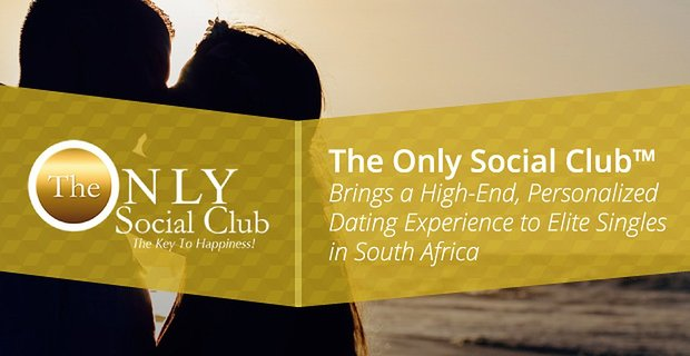 The Only Social Club™ Brings a High-End, Personalized Dating Experience to Elite Singles in South Africa