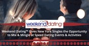 Weekend Dating™ Gives New York Singles the Opportunity to Mix & Mingle at Speed Dating Events & Activities