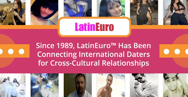 Latineuro Has Been Connecting International Daters Since 1989