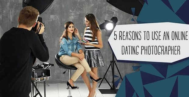 5 Reasons to Use an Online Dating Photographer