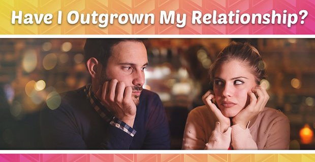 Have I Outgrown My Relationship