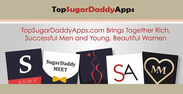 TopSugarDaddyApps.com Brings Together Rich, Successful Men and Young, Beautiful Women