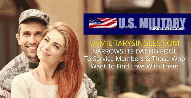 USMilitarySingles.com Narrows Its Dating Pool to Service Members & Those Who Want to Find Love With Them