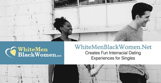 White Men Black Women Creates Fun Interracial Dating Experiences