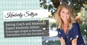 Dating Coach and Makeover Expert Kimberly Seltzer Encourages Singles to Remake Themselves From the Outside In