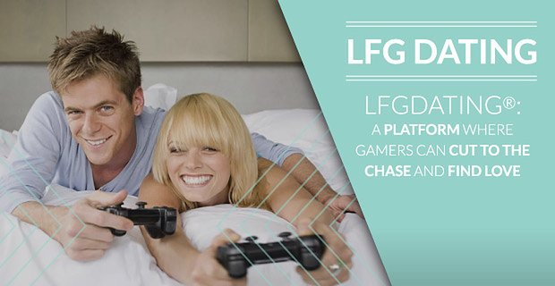 LFGdating®: A Platform Where Gamers Can Cut to the Chase and Find Love