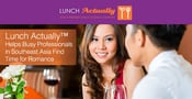 Lunch Actually™ Helps Busy Professionals in Southeast Asia Find Time for Romance