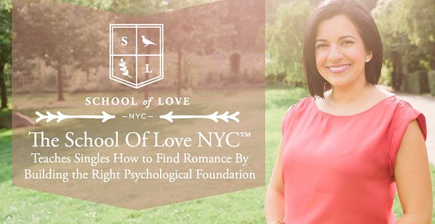 The School Of Love NYC™ Teaches Singles How to Find Romance By Building the Right Psychological Foundation